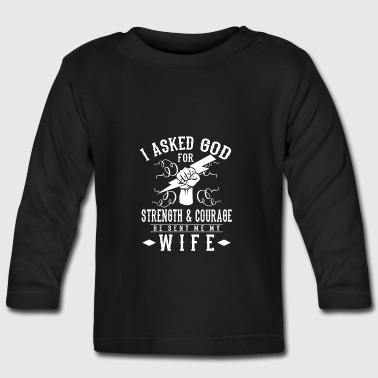 I asked god for Strength & Courage he sent my wife - Långärmad T-shirt baby
