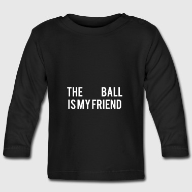 The Ball is my friend - Baby Long Sleeve T-Shirt