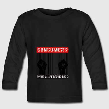 Consumers spend a life behind bars - Baby Long Sleeve T-Shirt
