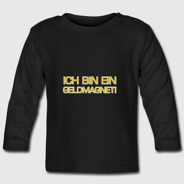 money Magnet - Baby Long Sleeve T-Shirt