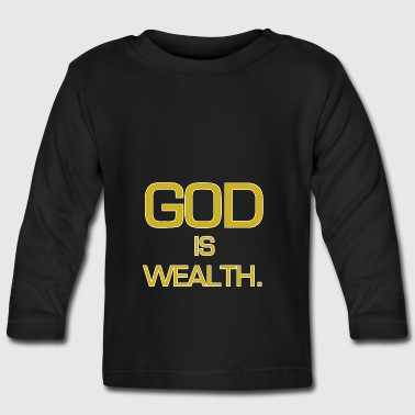 God is wealth. - Baby Long Sleeve T-Shirt