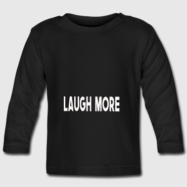 Laugh more - Baby Long Sleeve T-Shirt