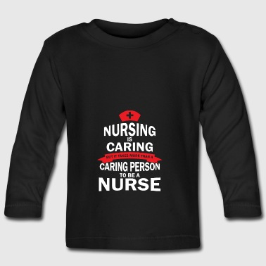 Nursing is caring - Baby Long Sleeve T-Shirt