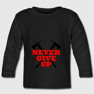 NEVER GIVE UP - Baby Long Sleeve T-Shirt