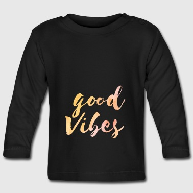 Good Vibes - Baby Long Sleeve T-Shirt