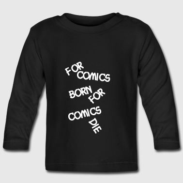 Comic Fan For Comics Born - Baby Long Sleeve T-Shirt
