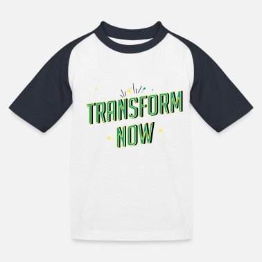 Transform now! - Kids' Baseball T-Shirt