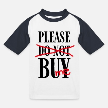 Buy Please buy. Buy it! Please buy me - Kids' Baseball T-Shirt