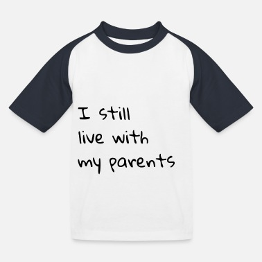 Parents I still live with my parents, funny saying - Kids' Baseball T-Shirt