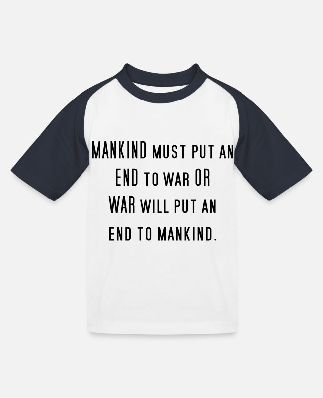 Policy T-Shirts - Mankind Must Put to End to War - Against War Peace - Kids' Baseball T-Shirt white/navy