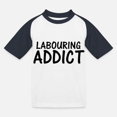 Labour labouring addict - Kids' Baseball T-Shirt
