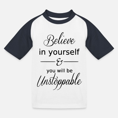 Believe in yourself and you will be unstoppable. - Kids' Baseball T-Shirt