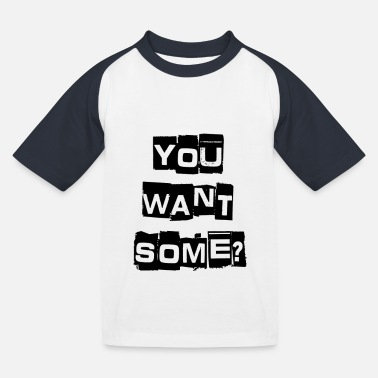 You Want Some? - Kids' Baseball T-Shirt