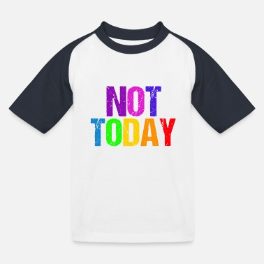 Today Not today - Not Today - Kids' Baseball T-Shirt