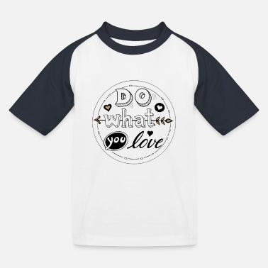 Do What You Love - Kinder Baseball T-Shirt