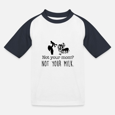 Not your mom, not your milk. - Kinder Baseball T-Shirt