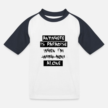 anywhere is paradise when - Kids' Baseball T-Shirt