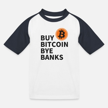 Bankenkrise Buy Bitcoin Bye Banks - Kinder Baseball T-Shirt