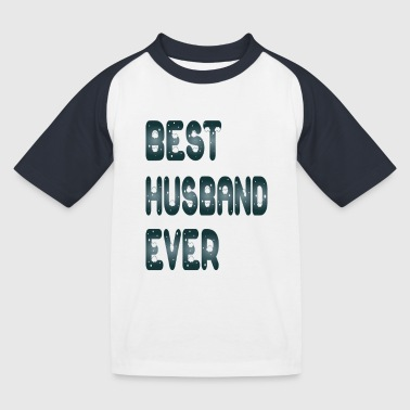best husband ever - Kids' Baseball T-Shirt