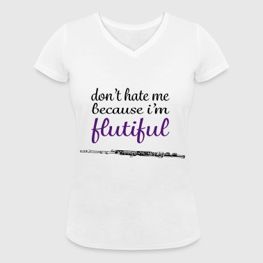 don't hate me because i'm flutiful - Women's Organic V-Neck T-Shirt by Stanley & Stella