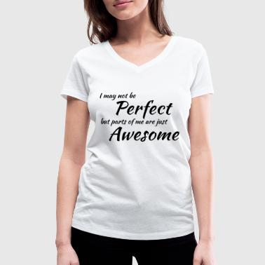 I may not be perfect - Women's Organic V-Neck T-Shirt by Stanley & Stella