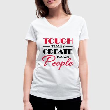 Tough times create tough people - Women's Organic V-Neck T-Shirt by Stanley & Stella