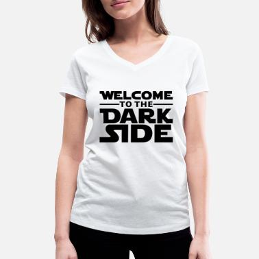 Welcome Welcome to the dark side T-Shirts - Women's Organic V-Neck T-Shirt by Stanley & Stella