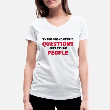 Stupid Question There are no stupid questions, just stupid people - Women's Organic V-Neck T-Shirt by Stanley & Stella