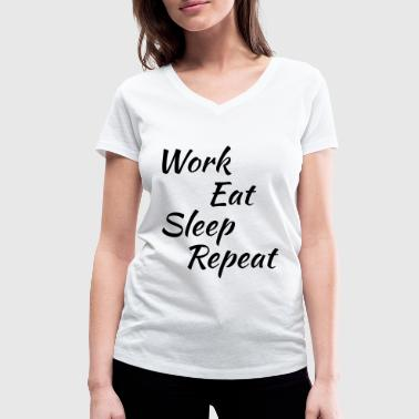 Work eat sleep repeat - Women's Organic V-Neck T-Shirt by Stanley & Stella