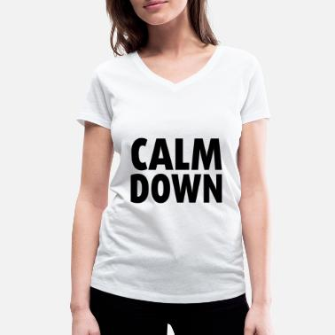 Calm The Fuck Down Stay calm Calm Down Gift idea woman - Women's Organic V-Neck T-Shirt by Stanley & Stella