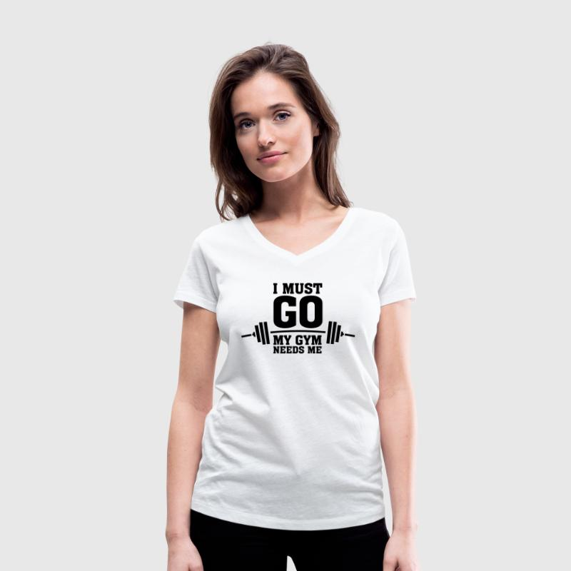 I Must Go - My Gym Needs Me - Women's Organic V-Neck T-Shirt by Stanley & Stella