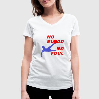 No blood no foul - Women's Organic V-Neck T-Shirt by Stanley & Stella