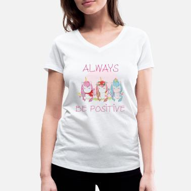 Always Positive ALWAYS .... be positive - Women's Organic V-Neck T-Shirt by Stanley & Stella