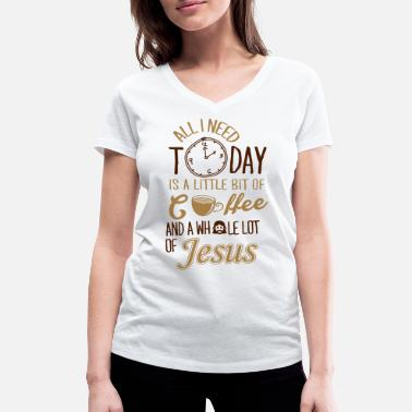 Jesus All I need: coffee and Jesus - Women's Organic V-Neck T-Shirt by Stanley & Stella
