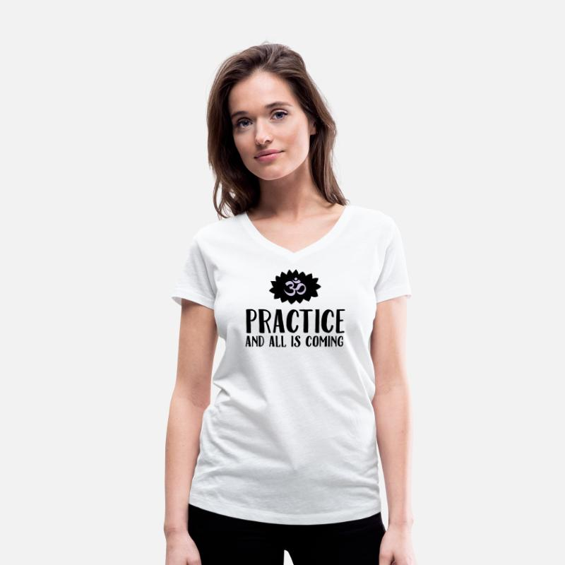 Practice T-Shirts - Practice And All Is Coming - Women's Organic V-Neck T-Shirt white