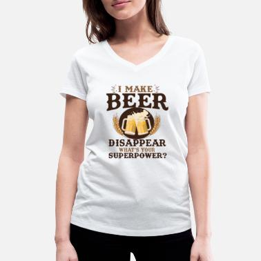 I Make Beer Disappear Whats Your Superpower I MAKE BEER DISAPPEAR..whats your superpower? - Women's Organic V-Neck T-Shirt by Stanley & Stella