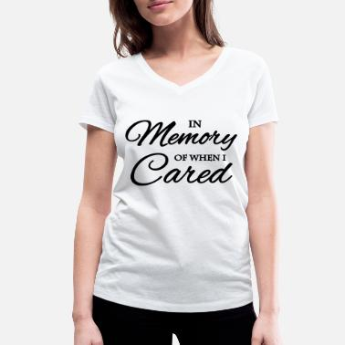 In Memory Of When I Cared In memory of when I cared - Women's Organic V-Neck T-Shirt by Stanley & Stella