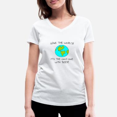 Save The World Save the World Save the world with beer alone - Women's Organic V-Neck T-Shirt by Stanley & Stella
