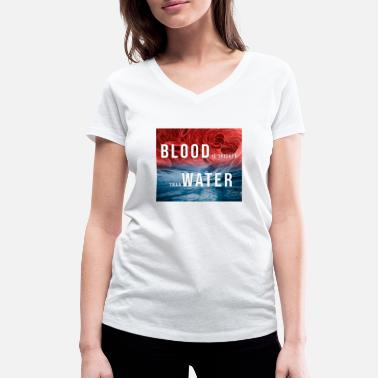 Thicker Blood is thicker than water - Women's Organic V-Neck T-Shirt by Stanley & Stella