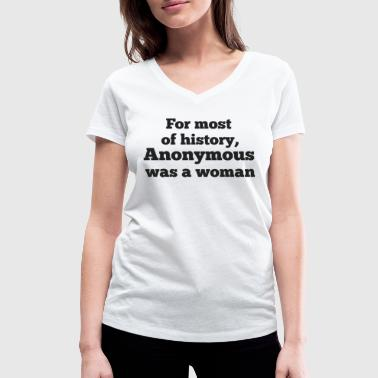 For most of history, Anonymous was a woman - Camiseta ecológica mujer con cuello de pico de Stanley & Stella