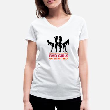 Naughty Bad girls end up in bed with me! - Women's Organic V-Neck T-Shirt by Stanley & Stella