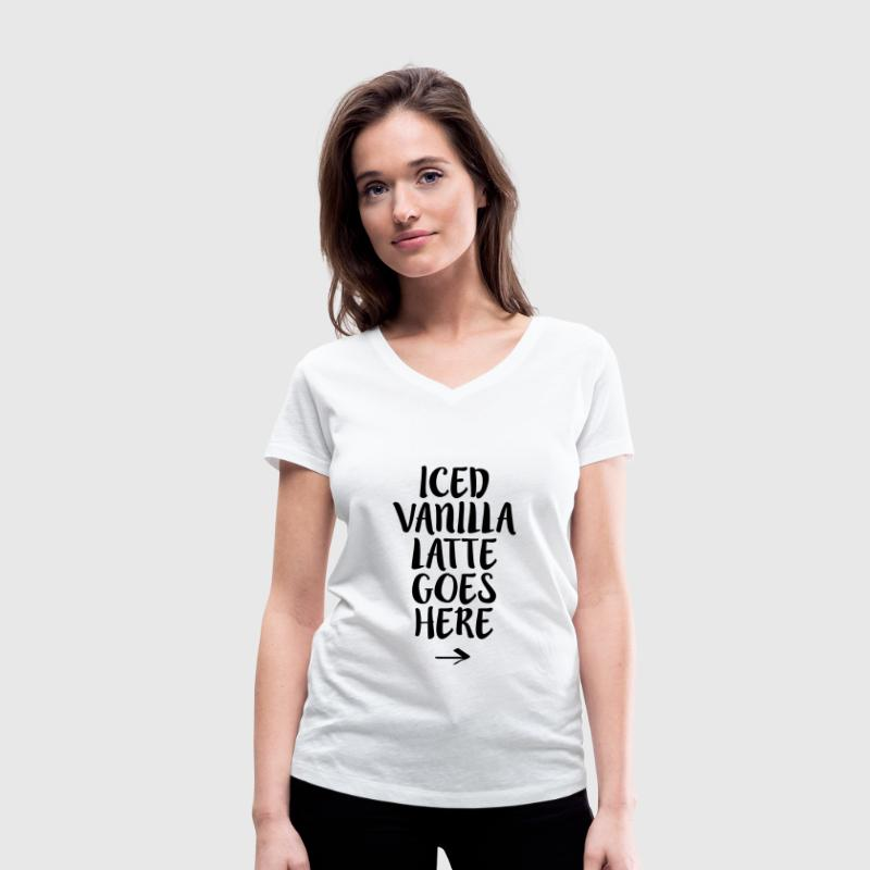 Iced Vanilla Latte Goes Here - Women's Organic V-Neck T-Shirt by Stanley & Stella