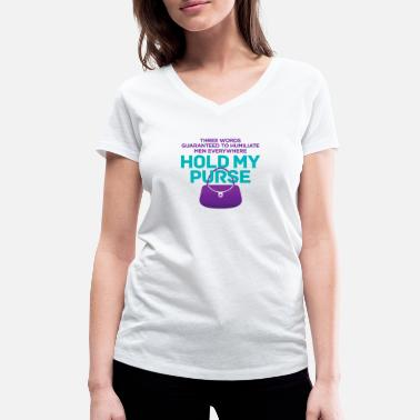 Humiliating Three Words To Humiliate Men, Hold My Purse. - Women's Organic V-Neck T-Shirt by Stanley & Stella