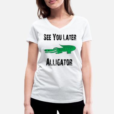 Alligator See You Later Alligator - Women's Organic V-Neck T-Shirt by Stanley & Stella