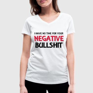 I Hate Your Negative Shit I have no time for your negative bullshit - Women's Organic V-Neck T-Shirt by Stanley & Stella