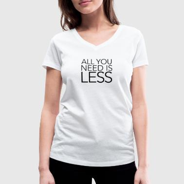 All You Need Is Less - Women's Organic V-Neck T-Shirt by Stanley & Stella