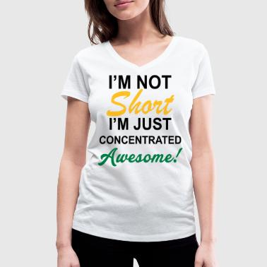 I Am Not Short I Am Concentrated Awesome - Women's Organic V-Neck T-Shirt by Stanley & Stella