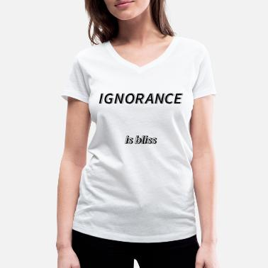 Ignorance Ignorance is bliss - Women's Organic V-Neck T-Shirt by Stanley & Stella