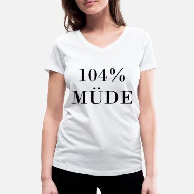Tired 104% Tired - Women's Organic V-Neck T-Shirt by Stanley & Stella