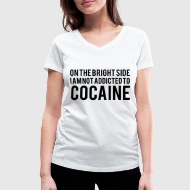 Drug On the bright side I am not addicted to cocaine - Women's Organic V-Neck T-Shirt by Stanley & Stella